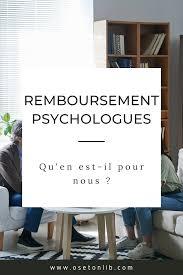 REMBOURSEMENTS DES CONSULTATIONS DES PSYCHOLOGUES: QUI? QUOI? COMMENT? Guide pratique du passage en force !